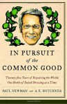 In Pursuit of the Common Good: Twenty-Five Years of Improving the World, One Bottle of Salad Dressing at a Time - Paul Newman, A.E. Hotchner