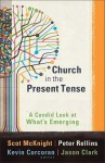 Church in the Present Tense: A Candid Look at What's Emerging (emersion: Emergent Village resources for communities of faith) - Scot McKnight, Kevin Corcoran, Jason Clark
