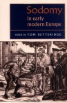 Sodomy in Early Modern Europe - Tom Betteridge