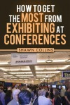 How to Get the Most from Exhibiting at Conferences: Advice and tips on optimizing your return on investment when getting an exhibit hall booth at an industry trade show, convention, or conference. - Shawn Collins, Tricia Meyer, Robert Adler