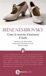 Come le mosche d'autunno - Il ballo - Irène Némirovsky, Maria Nadotti, Alessandria Di Lernia
