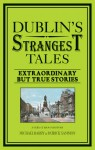 Dublin's Strangest Tales: Extraordinary but True Stories - Michael Barry, Patrick Sammon