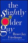 The Slightly Older Guy - Bruce Jay Friedman
