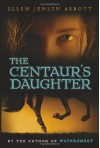 The Centaur's Daughter - Ellen Jensen Abbott