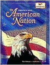 American Nation: Student Edition Grades 6, 7 & 8 [Textbook, Prentice Hall] - Prentice Hall Publishing, James West Davidson, Michael B. Stoff, Pedro Castillo