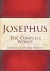 Josephus: The Complete Works - Flavius Josephus, William Whiston