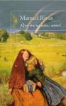 ¿Qué me quieres, amor? (Spanish Edition) - Manuel Rivas