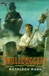Skullduggery - Kathleen Karr, Troy Howell