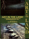 Art in the Land: A Critical Anthology of Environmental Art - Jeffery Dietch, Elizabeth C. Baker, Mark Rosenthal, Joshua C. Taylor, Johnathan Carpenter, Pierre Restany, Harold Rosenberg, Grace Glueck, Robert Rosenblum, Lawrence Alloway