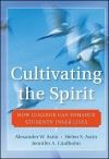 Cultivating the Spirit: How College Can Enhance Students' Inner Lives - Alexander W. Astin, Helen S. Astin, Jennifer A. Lindholm