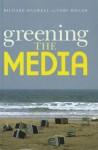Greening the Media - Richard Maxwell, Toby Miller