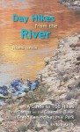 Day Hikes from the River: A Guide to Hikes from Camps Along the Colorado River in Grand Canyon - Tom Martin