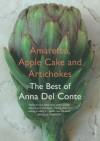 Amaretto, Apple Cake and Artichokes: The Best of Anna Del Conte - Anna Del Conte