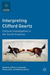 Interpreting Clifford Geertz: Cultural Investigation in the Social Sciences (Cultural Sociology) - Jeffrey C. Alexander, Philip Smith, Matthew Norton