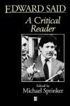 Edward Said: A Critical Reader - Michael Sprinker