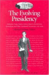 The Evolving Presidency: Addresses, Cases, Essays, Letters, Reports, Resolutions, Transcripts, and Other Landmark Documents, 1787-2004 (Evolving Presidency: Landmark Documents) - Michael Nelson