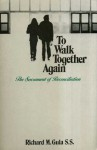 To Walk Together Again: The Sacrament of Reconciliation - Richard M. Gula