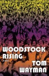 Woodstock Rising - Tom Wayman