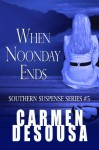 When Noonday Ends - Carmen DeSousa