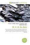 W. E. B. Du Bois - Agnes F. Vandome, John McBrewster, Sam B Miller II