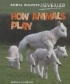 How Animals Play - Rebecca Stefoff