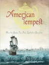 American Tempest: How the Boston Tea Party Sparked a Revolution (MP3 Book) - Harlow Giles Unger, William Hughes