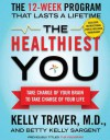 The Healthiest You (with embedded videos): Take Charge of Your Brain to Take Charge of Your Life - Kelly Traver, Betty Kelly Sargent