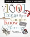 1001 Things Happy Couples Know About Marriage: Like Love, Romance & Morning Breath - Harry H. Harrison Jr.