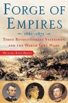 Forge of Empires: Three Revolutionary Statesmen and the World They Made, 1861-1871 - Michael Knox Beran