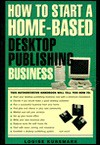 How to Open and Operate a Home-Based Desktop Publishing Business: An Unbridged Guide - Louise M. Kursmark