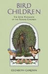 Bird Children - Elizabeth Gordon, M.T. Ross