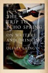 The Trip to Echo Spring: On Writers and Drinking - Olivia Laing