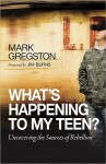 What's Happening to My Teen? - Mark Gregston, Jim Burns