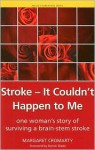 Stroke- It Couldn't Happen to Me: One Woman's Story of Surviving a Brain-Stem Stroke (Patient Narratives) - Margaret Cromarty, Derick Wade