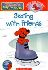 Skating With Friends (Clifford's Puppy Days) - Sarah Fisch, Jim Durk