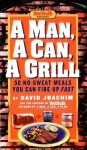 A Man, a Can, a Grill: 50 No-Sweat Meals You Can Fire Up Fast - David Joachim, Men's Health Magazine