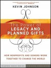 The Power of Legacy and Planned Gifts: How Nonprofits and Donors Work Together to Change the World - Kevin Johnson