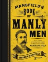 Mansfield's Book of Manly Men: An Utterly Invigorating Guide to Being Your Most Masculine Self - Stephen Mansfield, William Boykin