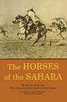 The Horses of the Sahara - Eugxe8ne Daumas, Emir Abd-el-Kader, Stuart Cloete, Sheila M. Ohlendorf