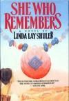 She Who Remembers - Linda Lay Shuler