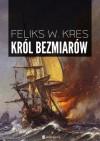 Król Bezmiarów - Feliks W. Kres