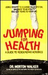 Jumping for Health: A Guide to Rebounding Aerobics - Morton Walker