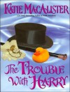 The Trouble With Harry - Katie MacAlister, Alison Larkin