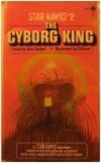 The Cyborg King: Novel - Ron Goulart, Gil Kane