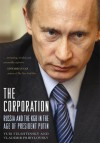 The Corporation: Russia and the KGB in the Age of President Putin - Yuri Felshtinsky, Vladimir Pribylovsky