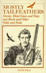 Mostly Tailfeathers: Stories About Guns and Dogs and Birds and Other Odds and Ends - Gene Hill