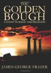 The Golden Bough: A Study of Magic and Religion - James George Frazer