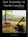 Just Yesterday in North Carolina: People and Places - Bruce Roberts