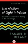 The Motion of Light in Water: Sex and Science Fiction Writing in the East Village - Samuel R. Delany