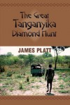 The Great Tanganyika Diamond Hunt - James Platt
